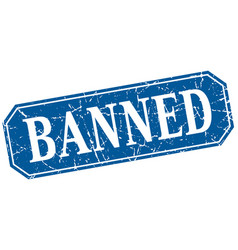 Banned blue square vintage grunge isolated sign vector