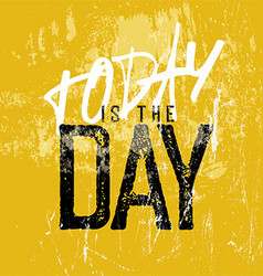 Motivational poster with lettering Today is the vector image vector image