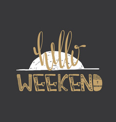 hello weekend quote vector image vector image