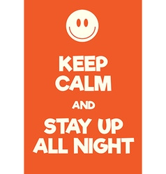 Keep Calm and Stay up all night poster vector image vector image