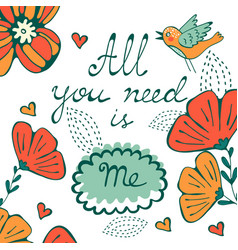 All you need is me concept card with flofal vector