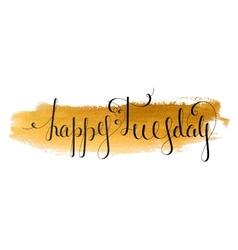 Handwritten inscription happy tuesday vector