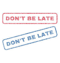 Don t be late textile stamps vector