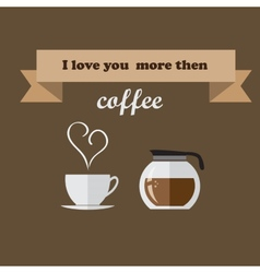I love you more then coffee vector