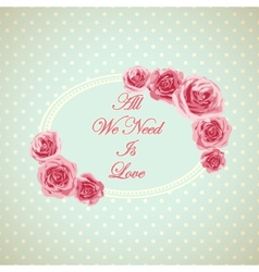 Vintage card with phrase all we need is love vector