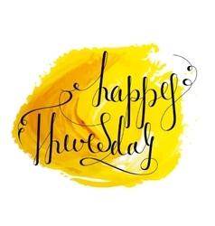 Handwritten inscription Happy Thursday vector image vector image