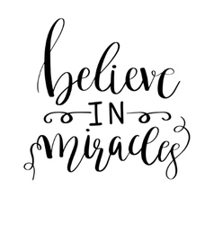 Believe in miracles card positive quote hand vector