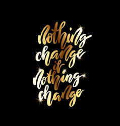 Nothing change if nothing change lettering vector