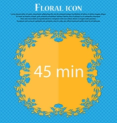 Forty-five minutes sign icon floral flat design on vector