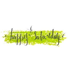 Handwritten inscription happy saturday vector