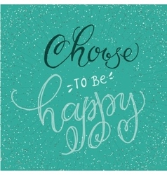 Handwritten inspirational phrase choose to be vector