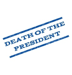 Death of the president watermark stamp vector