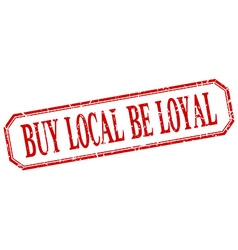 Buy local be loyal square red grunge vintage vector