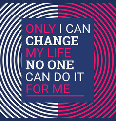 Only i can change my life vector