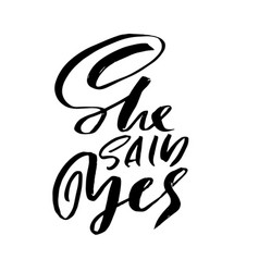 She said yes modern brush lettering calligraphy vector