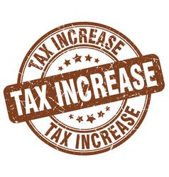 Tax increase brown grunge round vintage rubber vector