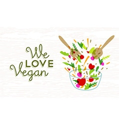 We love vegan food design with vegetable salad vector