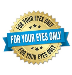For your eyes only 3d gold badge with blue ribbon vector