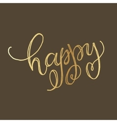 Golden hand lettering of the word happy vector image vector image