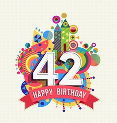 Happy birthday 42 year greeting card poster color vector image