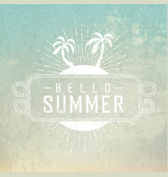 Hello summer vintage poster for summer travel vector