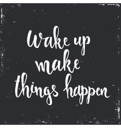 Wake up make things happen vector