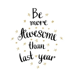 Be more awesome than last year inspirational and vector