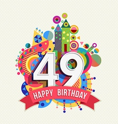 Happy birthday 49 year greeting card poster color vector image vector image