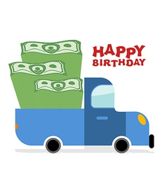 Happy birthday truck with money pile of cash and vector