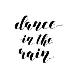 Dance in the rain brush lettering vector