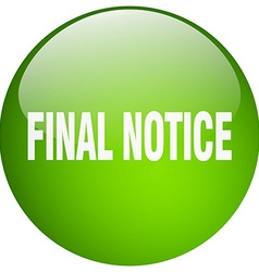 Final notice green round gel isolated push button vector