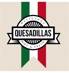 Mexican cuisine vintage sign - quesadillas vector