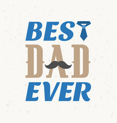 Best dad ever typographical vector
