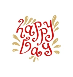 Happy day hand drawn lettering typographic vector image vector image