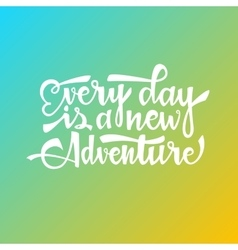 Every day is a new adventure vector