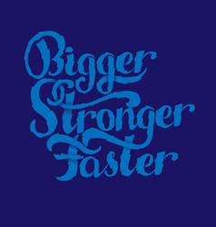 Lettering - bigger faster stronger vector