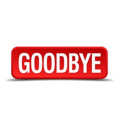 Goodbye red 3d square button on white background vector