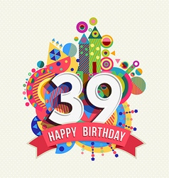 Happy birthday 39 year greeting card poster color vector image vector image
