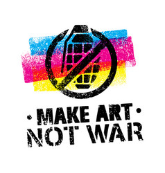 Make art not war motivation quote creative vector