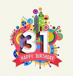 Happy birthday 31 year greeting card poster color vector image vector image