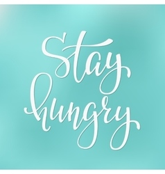 Stay hungry quote typography vector