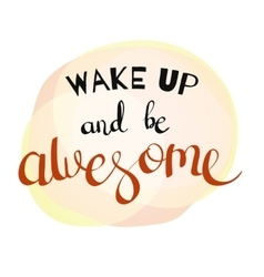 Wake up and be awesome vector