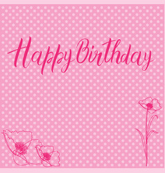 postcard with a birthday sign and flowers in pink vector image