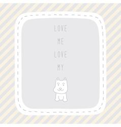 Love me love my dog vector image