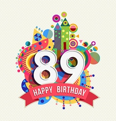 Happy birthday 89 year greeting card poster color vector image