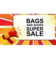 Megaphone with BAGS AND SHOES SUPER SALE vector image vector image