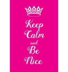 Keep Calm and Be Nice poster vector image