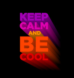 Keep calm and be cool extruded colored letters vector