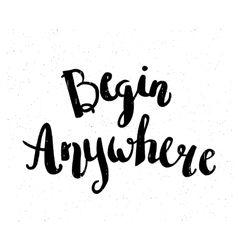 Begin anywhere hand drawn motivational quote vector