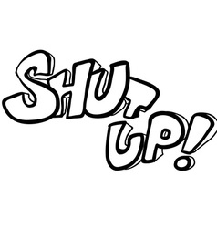 black and white freehand drawn cartoon shut up vector image vector image